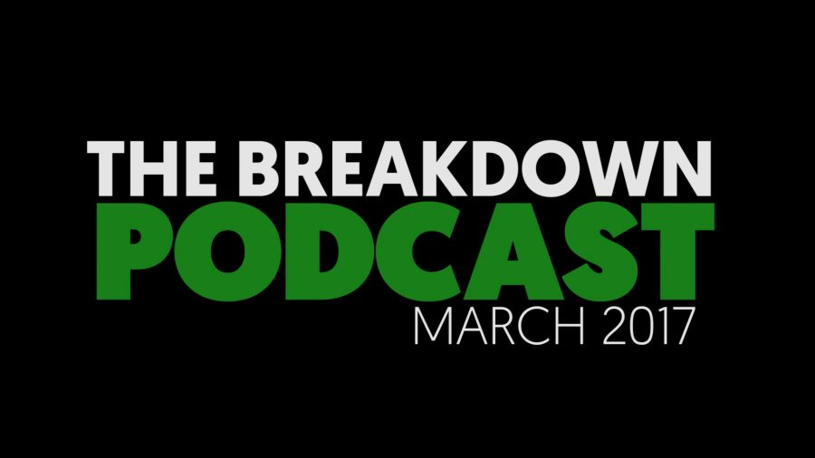 The Breakdown PODCAST - March 2017