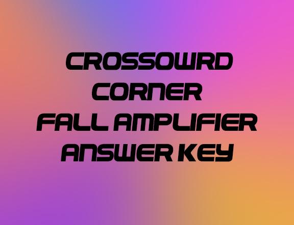 Crossword Corner Fall Amplifier Answer Key
